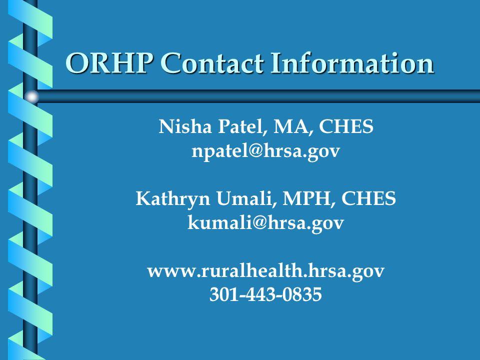 ORHP Contact Information Nisha Patel, MA, CHES npatel@hrsa.gov Kathryn Umali, MPH, CHES kumali@hrsa.gov www.ruralhealth.hrsa.gov 301-443-0835