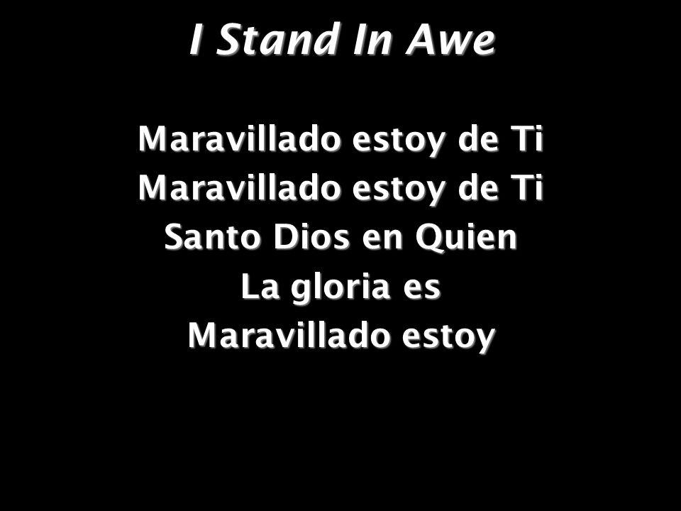 I Stand In Awe Maravillado estoy de Ti Santo Dios en Quien La gloria es Maravillado estoy