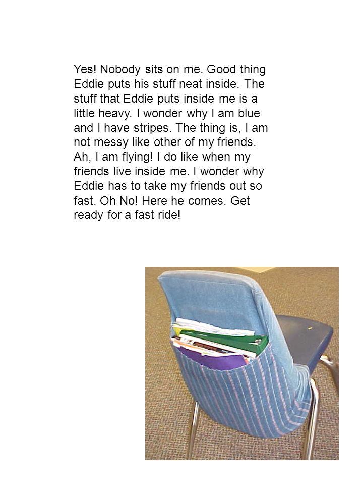 Yes! Nobody sits on me. Good thing Eddie puts his stuff neat inside. The stuff that Eddie puts inside me is a little heavy. I wonder why I am blue and