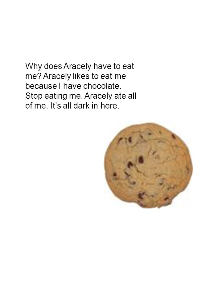 Why does Aracely have to eat me. Aracely likes to eat me because I have chocolate.
