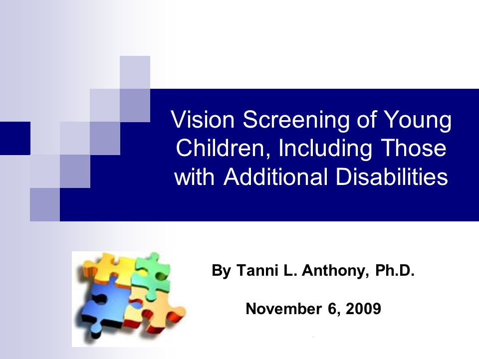 Vision Screening of Young Children, Including Those with Additional Disabilities By Tanni L. Anthony, Ph.D. November 6, 2009.