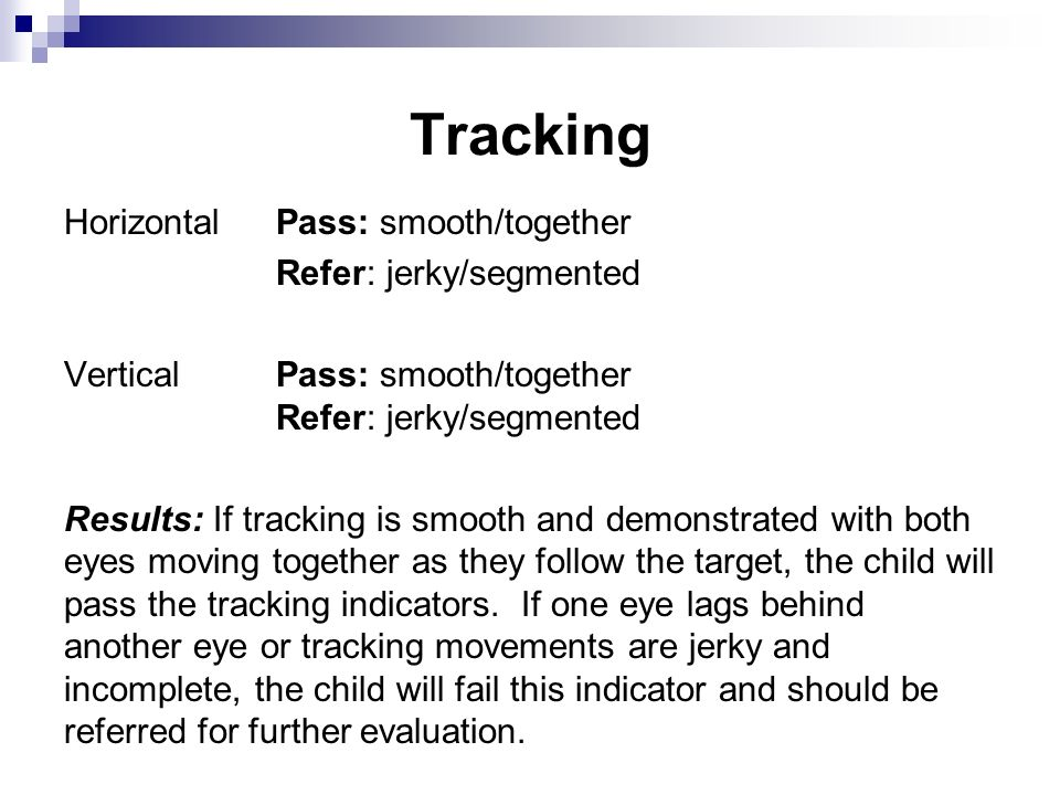 Tracking HorizontalPass: smooth/together Refer: jerky/segmented Vertical Pass: smooth/together Refer: jerky/segmented Results: If tracking is smooth a