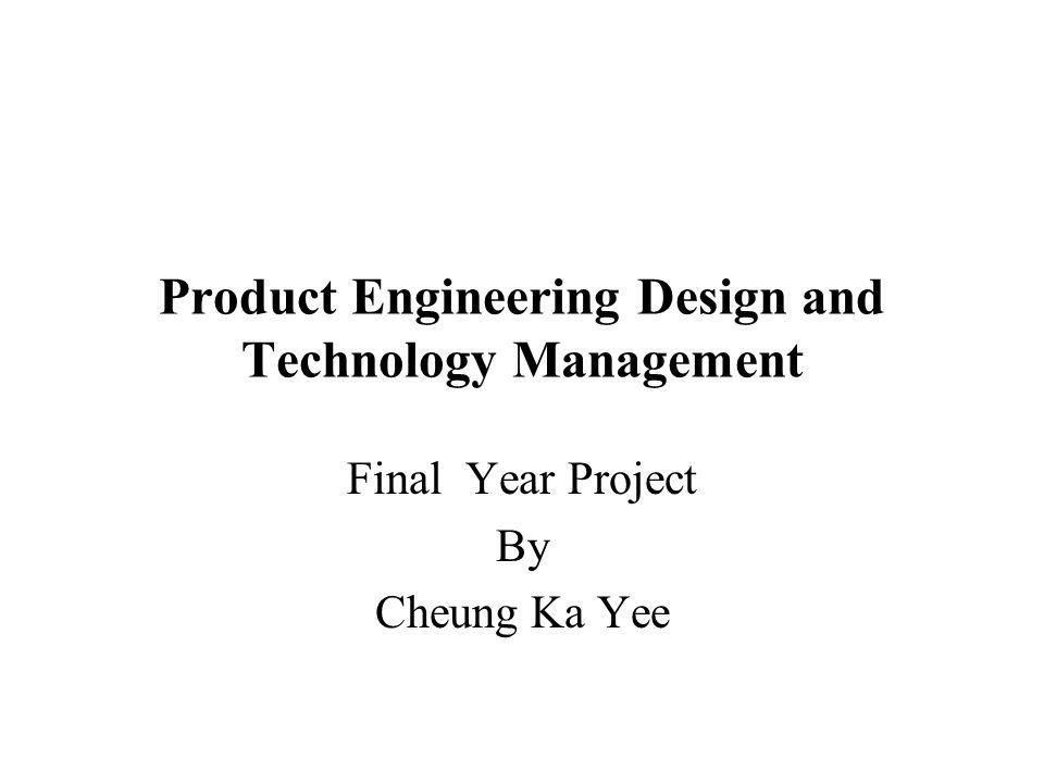 Product Engineering Design and Technology Management Final Year Project By Cheung Ka Yee