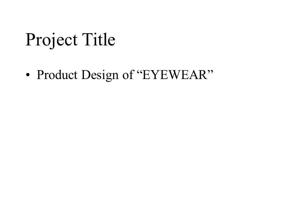 Project Title Product Design of EYEWEAR