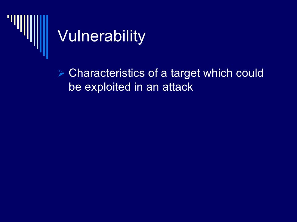 Vulnerability Characteristics of a target which could be exploited in an attack