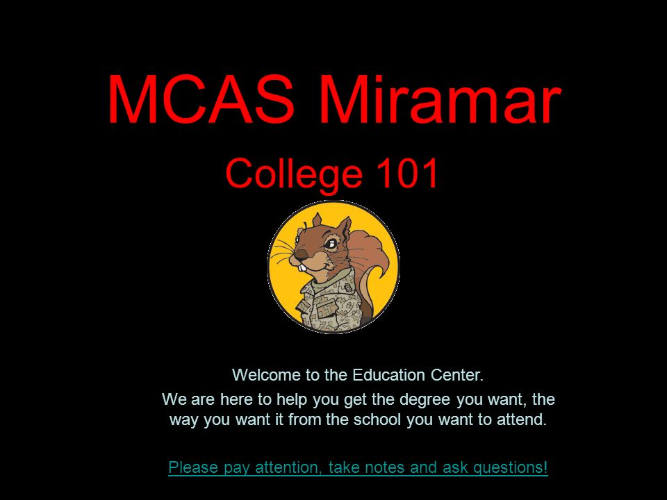 MCAS Miramar College 101 Welcome to the Education Center. We are here to help you get the degree you want, the way you want it from the school you wan