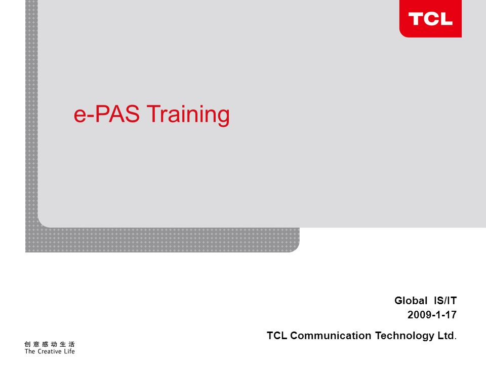 Global IS/IT 2009-1-17 TCL Communication Technology Ltd. e-PAS Training