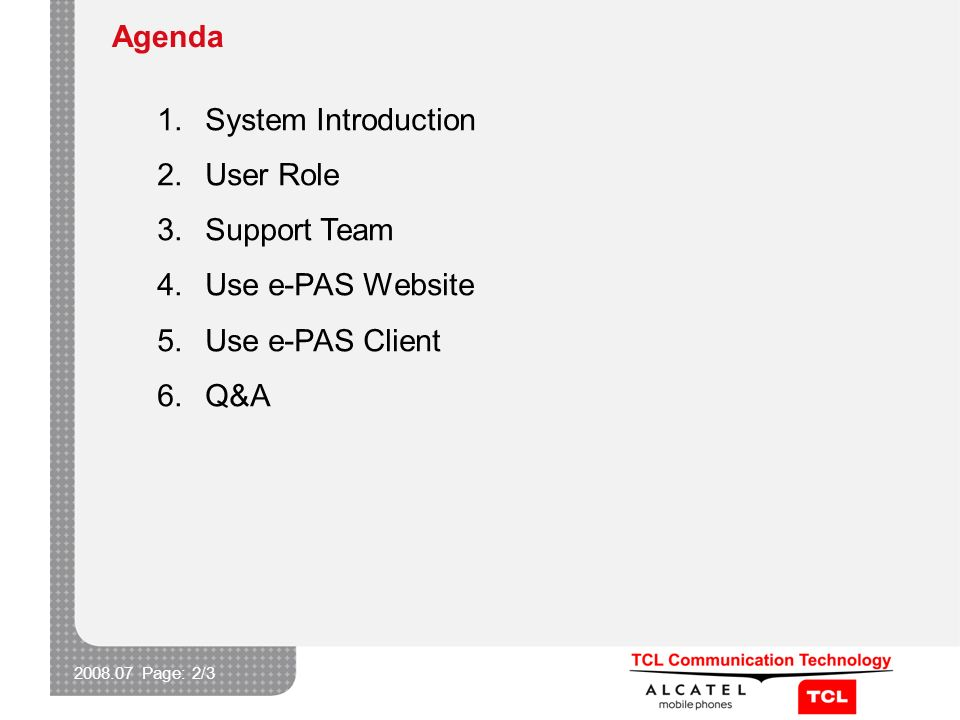 2008.07 Page: 2/3 Agenda 1.System Introduction 2.User Role 3.Support Team 4.Use e-PAS Website 5.Use e-PAS Client 6.Q&A