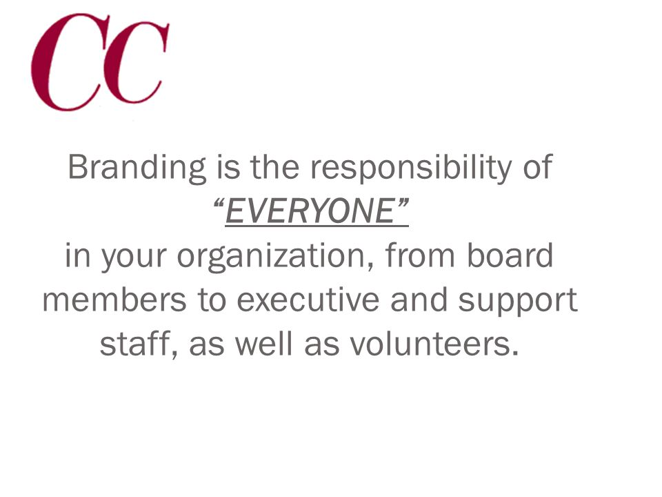 Branding myth #3 Branding is the responsibility of our communications and marketing folks.