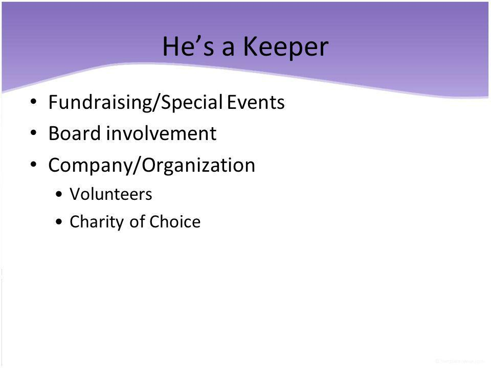 Hes a Keeper Fundraising/Special Events Board involvement Company/Organization Volunteers Charity of Choice
