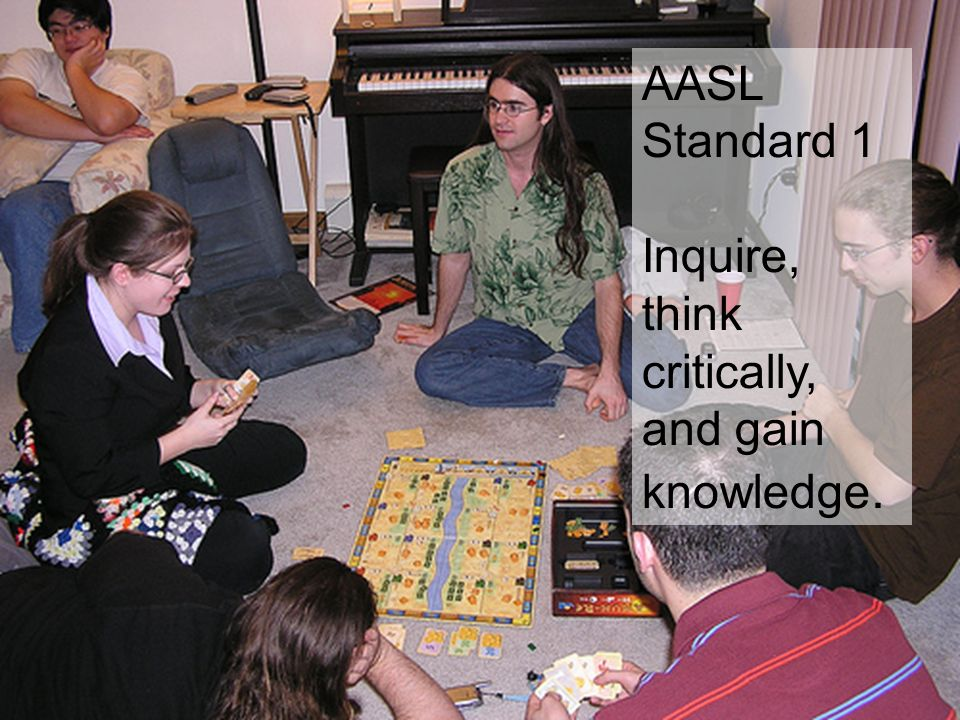AASL Standard 1 Inquire, think critically, and gain knowledge.