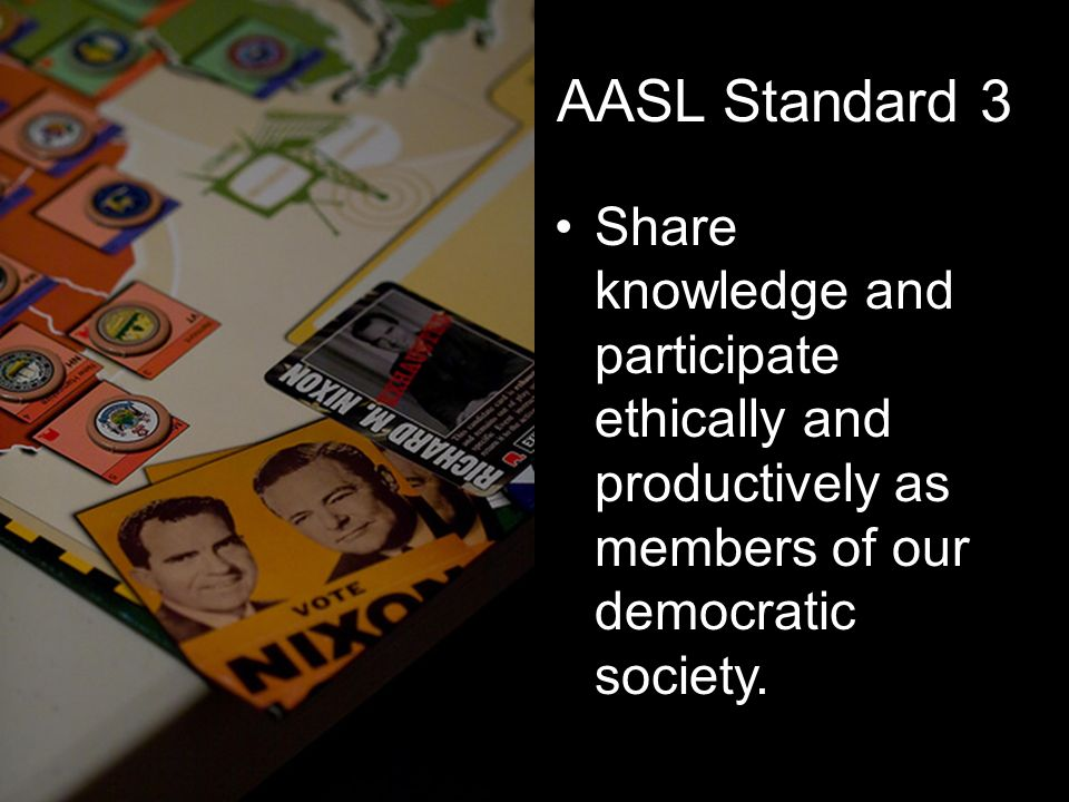 AASL Standard 3 Share knowledge and participate ethically and productively as members of our democratic society.