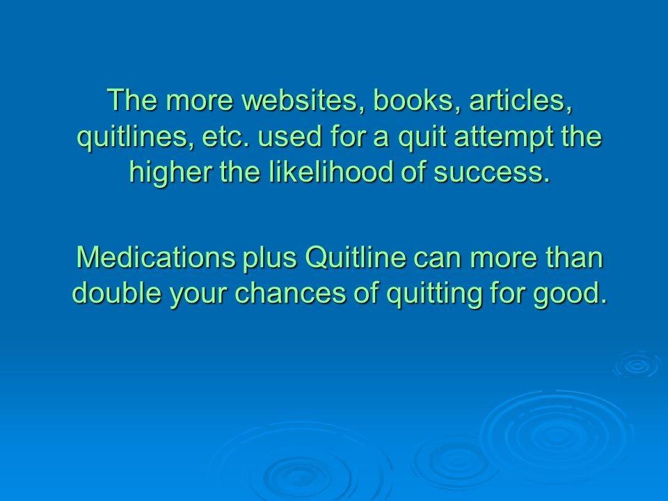 The more websites, books, articles, quitlines, etc.