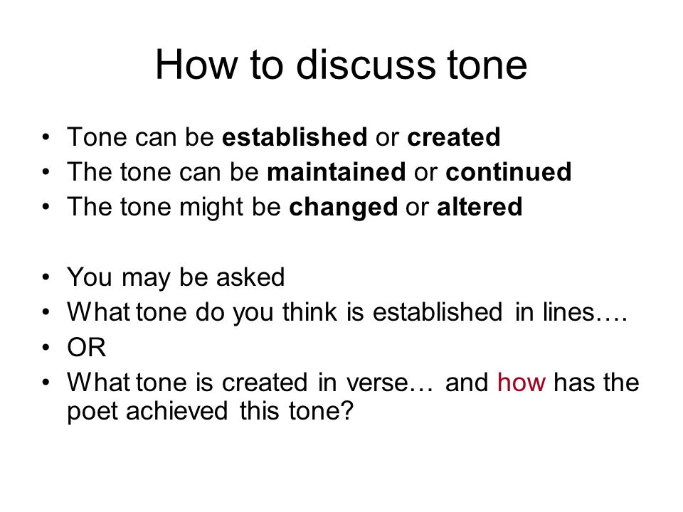 How to discuss tone Tone can be established or created The tone can be maintained or continued The tone might be changed or altered You may be asked W