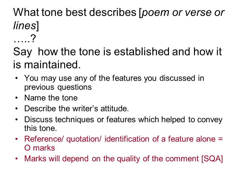 What tone best describes [poem or verse or lines] …..? Say how the tone is established and how it is maintained. You may use any of the features you d