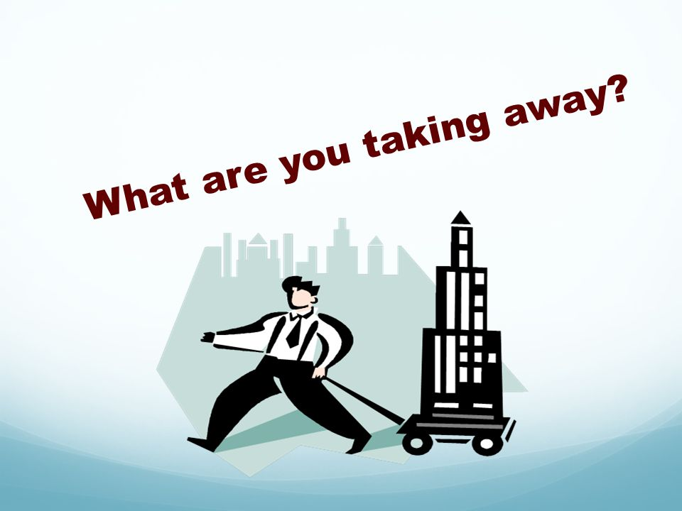 What are you taking away?
