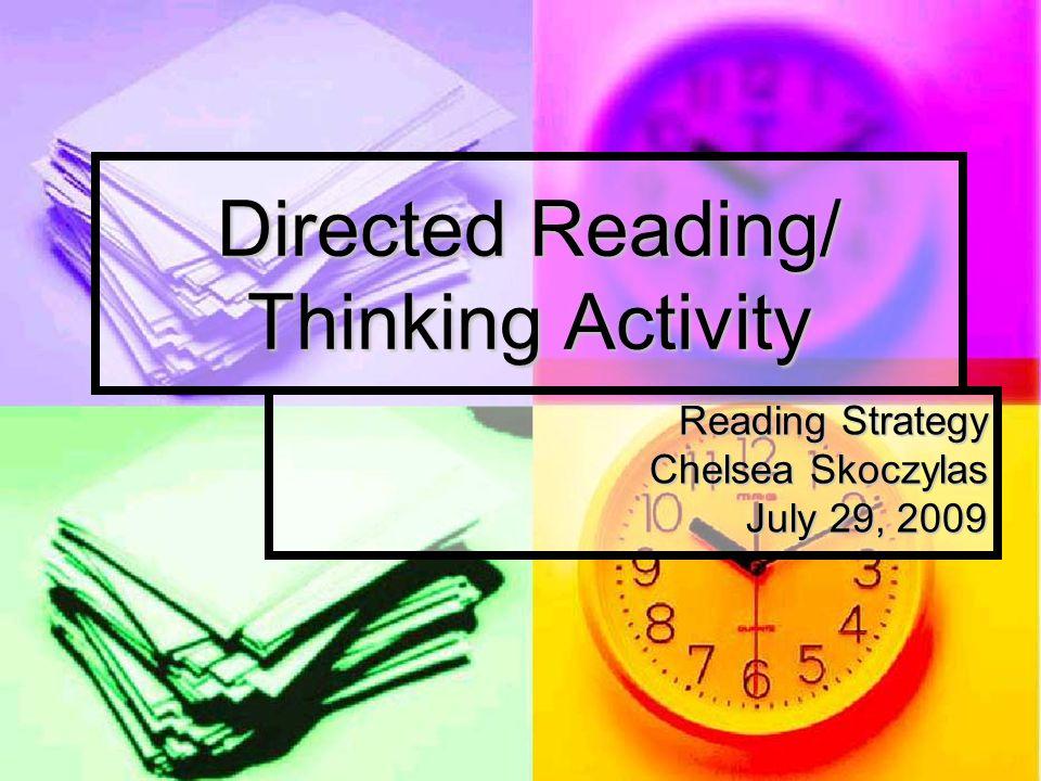 Directed Reading/ Thinking Activity Reading Strategy Chelsea Skoczylas July 29, 2009