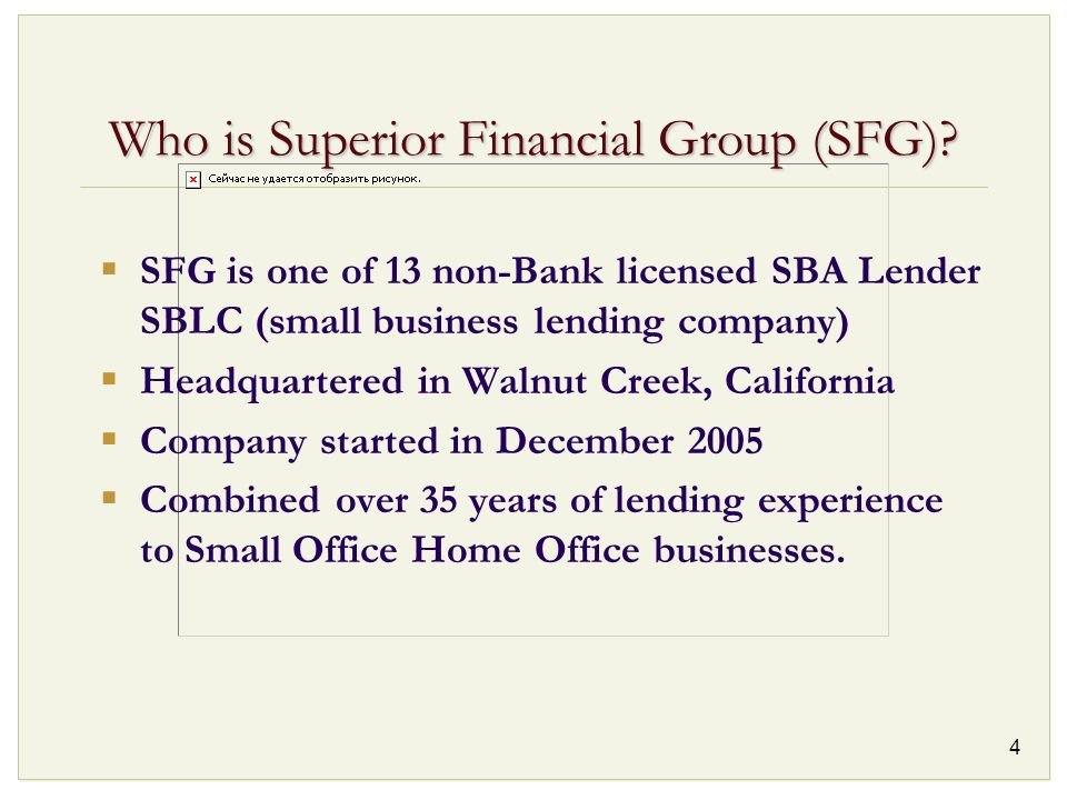 4 Who is Superior Financial Group (SFG)? SFG is one of 13 non-Bank licensed SBA Lender SBLC (small business lending company) Headquartered in Walnut C