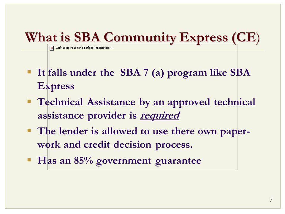 7 What is SBA Community Express (CE) It falls under the SBA 7 (a) program like SBA Express Technical Assistance by an approved technical assistance pr
