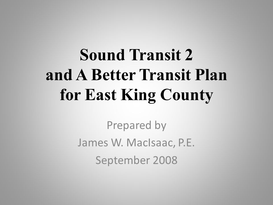 Sound Transit 2 and A Better Transit Plan for East King County Prepared by James W.