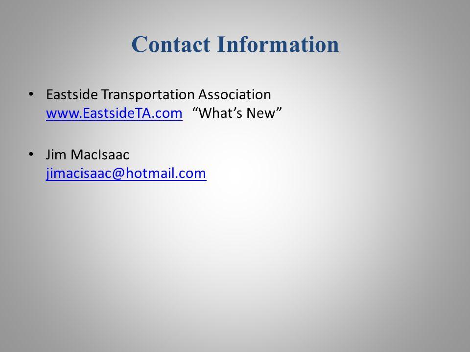 Contact Information Eastside Transportation Association www.EastsideTA.com Whats New www.EastsideTA.com Jim MacIsaac jimacisaac@hotmail.com jimacisaac@hotmail.com