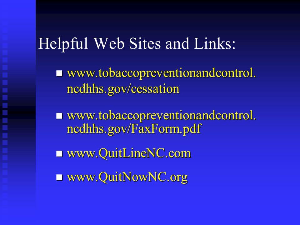 Helpful Web Sites and Links: n www.tobaccopreventionandcontrol. ncdhhs.gov/cessation n www.tobaccopreventionandcontrol. ncdhhs.gov/FaxForm.pdf n www.Q