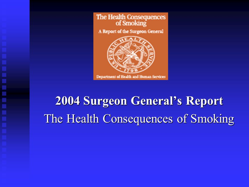 2004 Surgeon Generals Report The Health Consequences of Smoking