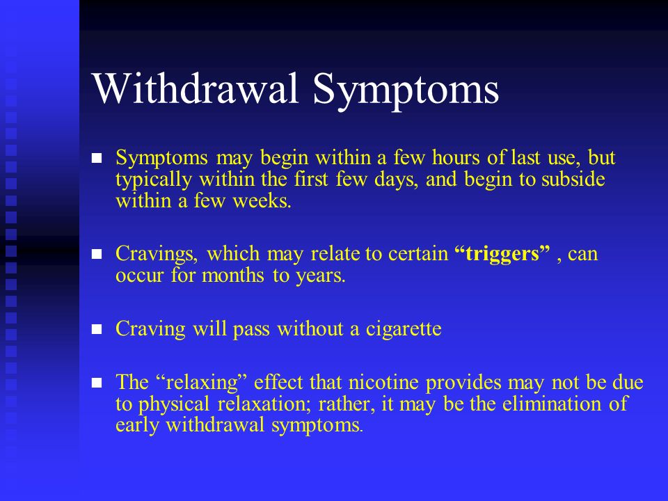 Withdrawal Symptoms n n Symptoms may begin within a few hours of last use, but typically within the first few days, and begin to subside within a few