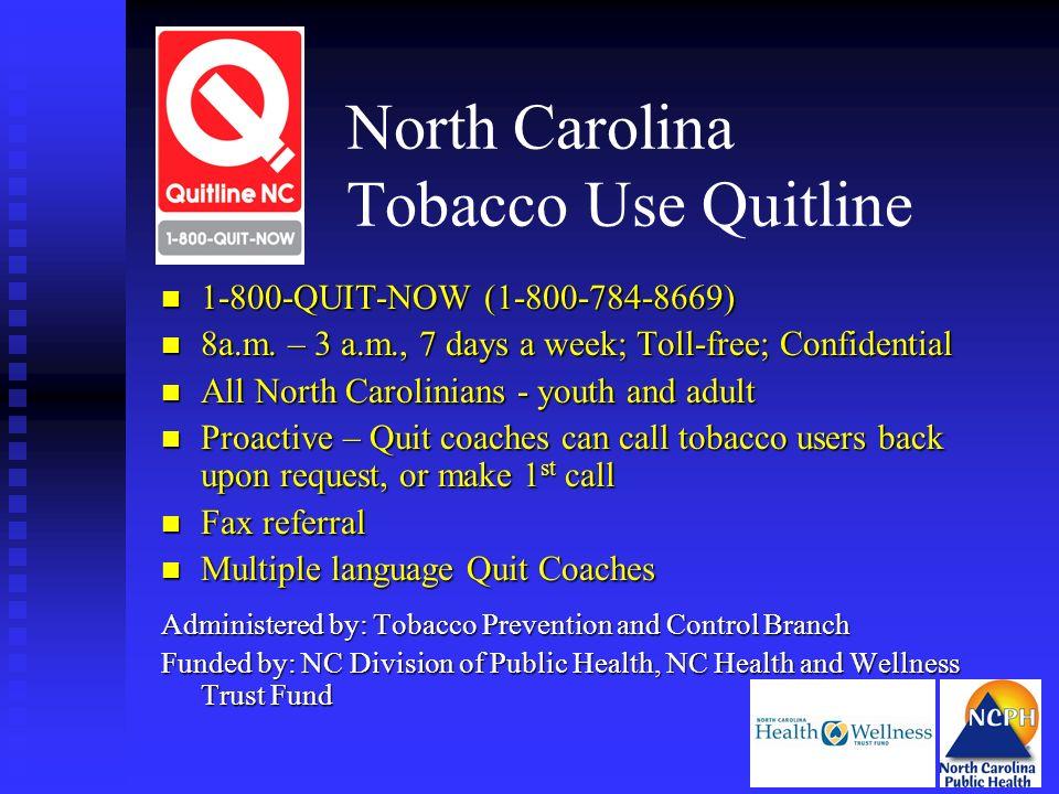 North Carolina Tobacco Use Quitline n 1-800-QUIT-NOW (1-800-784-8669) n 8a.m. – 3 a.m., 7 days a week; Toll-free; Confidential n All North Carolinians