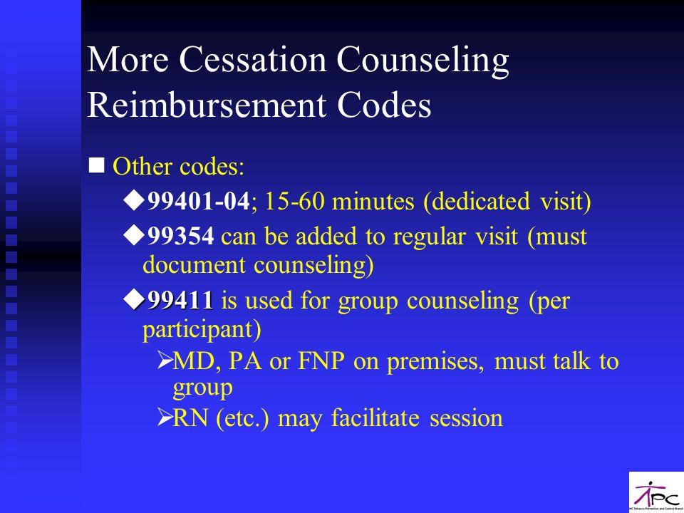 More Cessation Counseling Reimbursement Codes n nOther codes: u u99401-04; 15-60 minutes (dedicated visit) u u99354 can be added to regular visit (mus