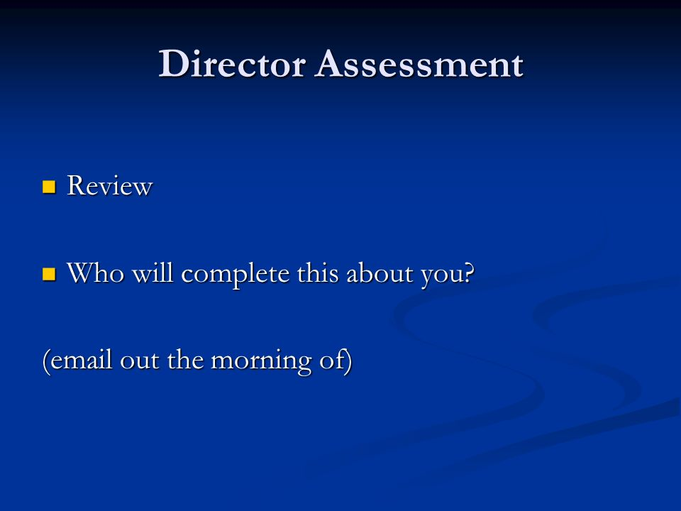 Director Assessment Review Review Who will complete this about you.