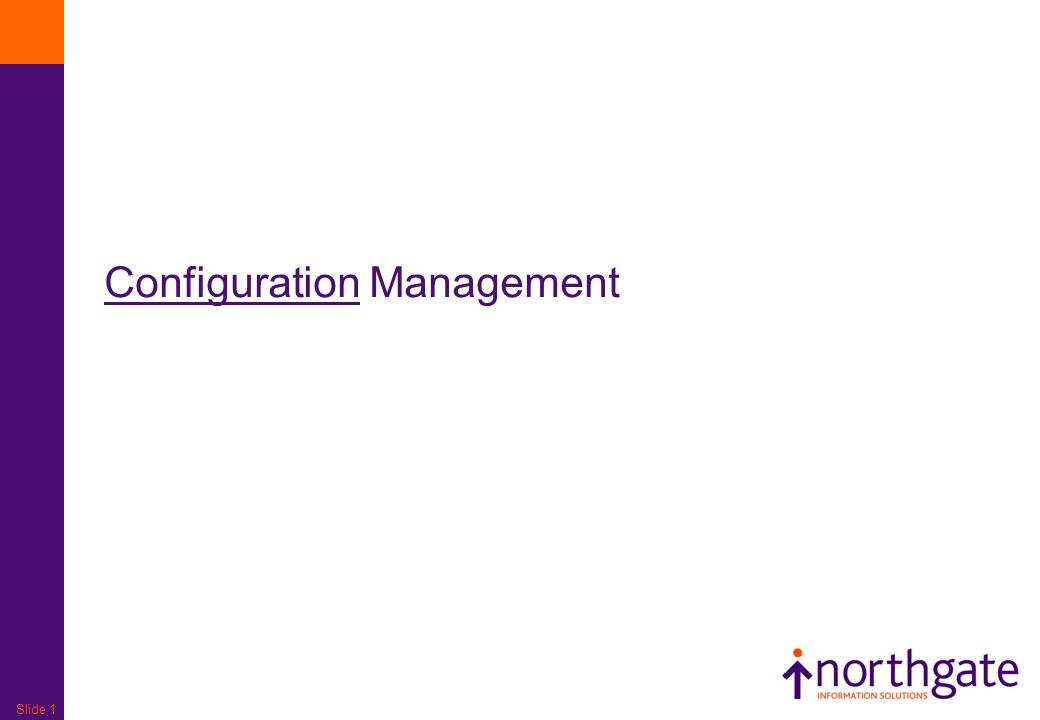 Slide 1 Configuration Management