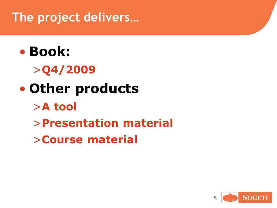 9 The project delivers… Book: >Q4/2009 Other products >A tool >Presentation material >Course material