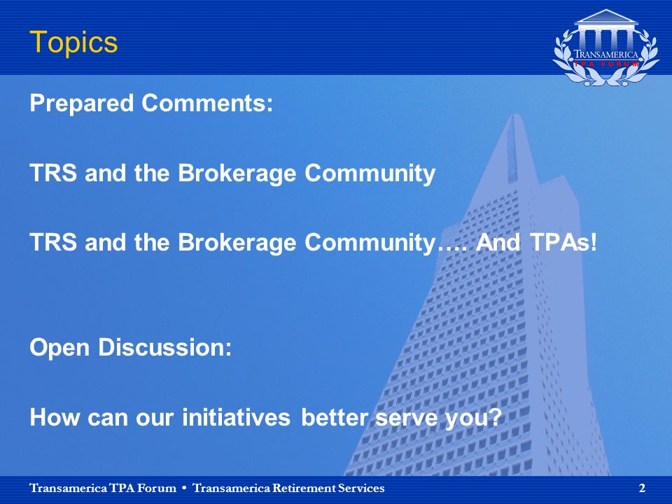 Transamerica TPA Forum Transamerica Retirement Services 2 Topics Prepared Comments: TRS and the Brokerage Community TRS and the Brokerage Community….