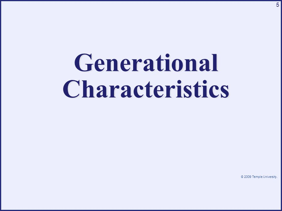 © 2009 Temple University. 5 Generational Characteristics