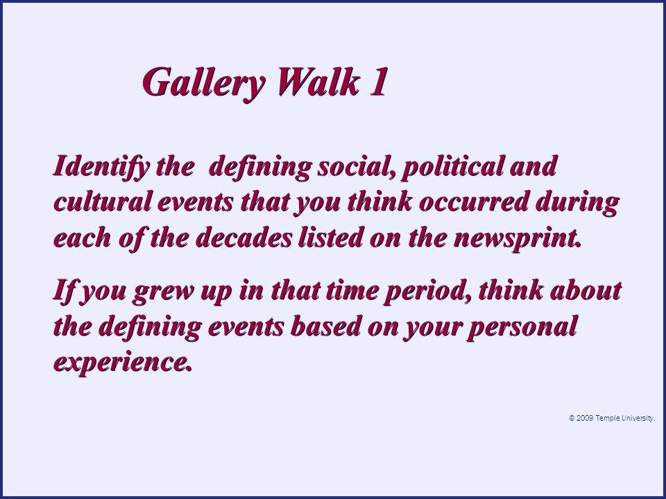 © 2009 Temple University. Identify the defining social, political and cultural events that you think occurred during each of the decades listed on the