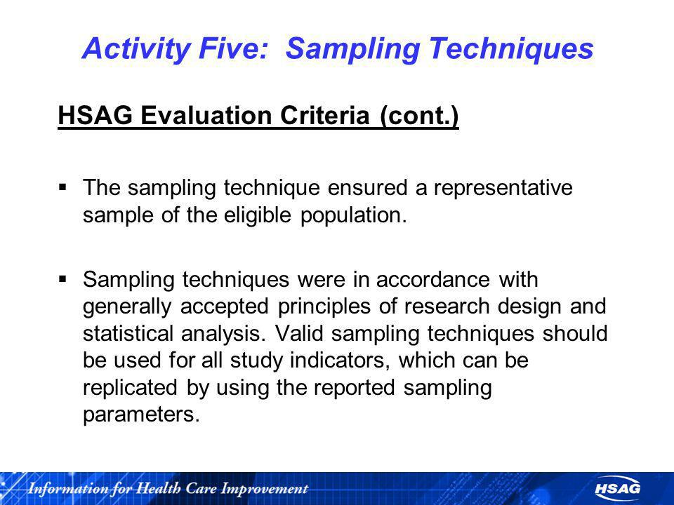Activity Five: Sampling Techniques HSAG Evaluation Criteria (cont.) The sampling technique ensured a representative sample of the eligible population.
