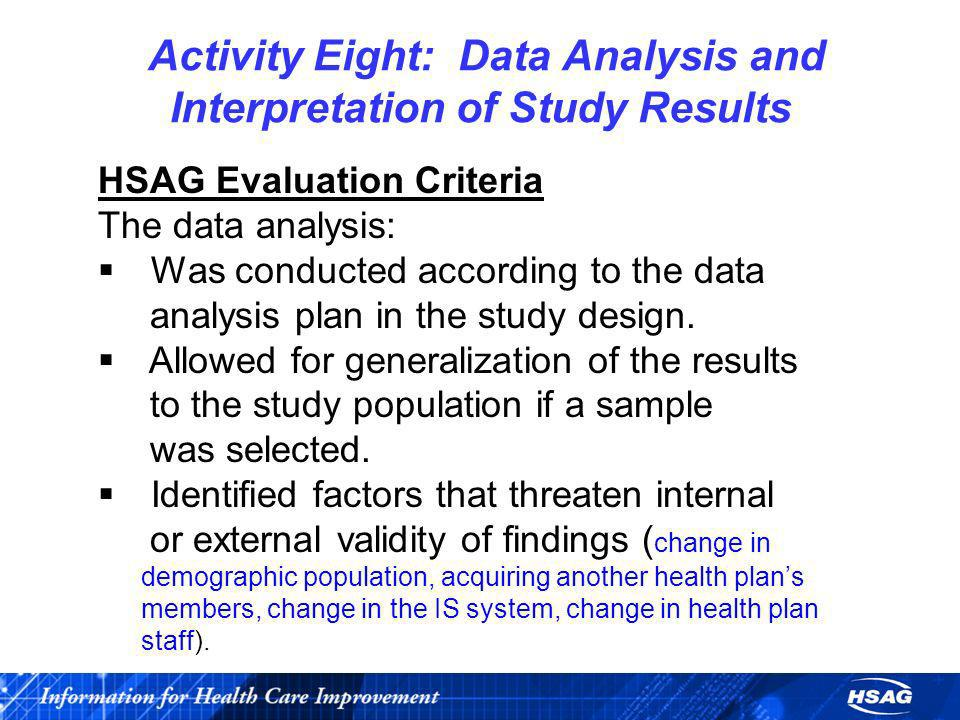HSAG Evaluation Criteria The data analysis: Was conducted according to the data analysis plan in the study design. Allowed for generalization of the r