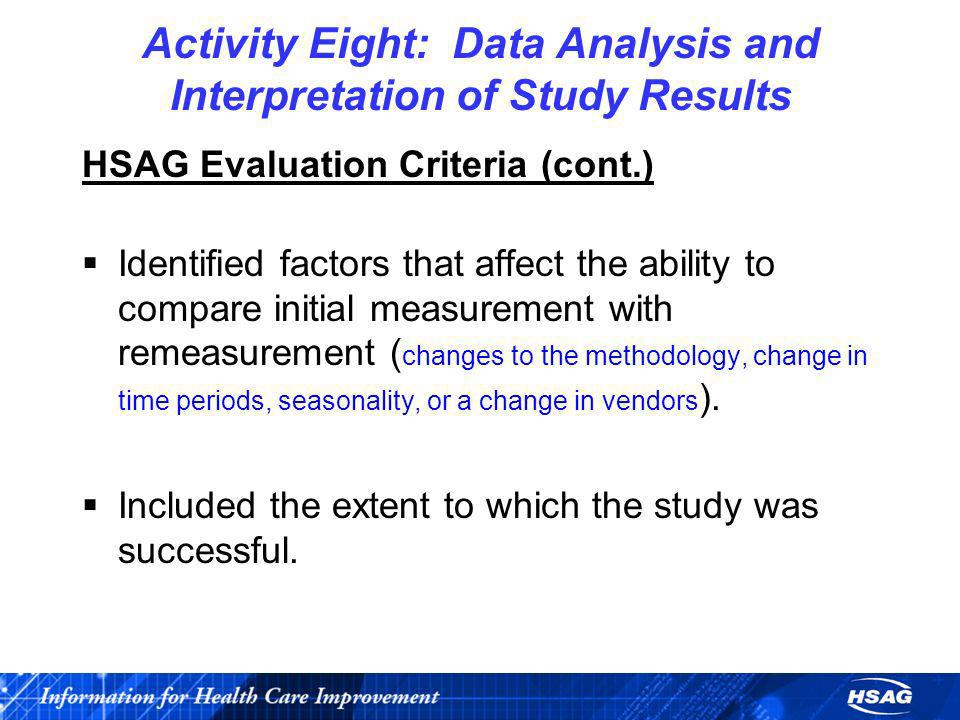 HSAG Evaluation Criteria (cont.) Identified factors that affect the ability to compare initial measurement with remeasurement ( changes to the methodo