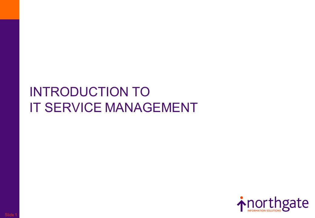 Slide 1 INTRODUCTION TO IT SERVICE MANAGEMENT