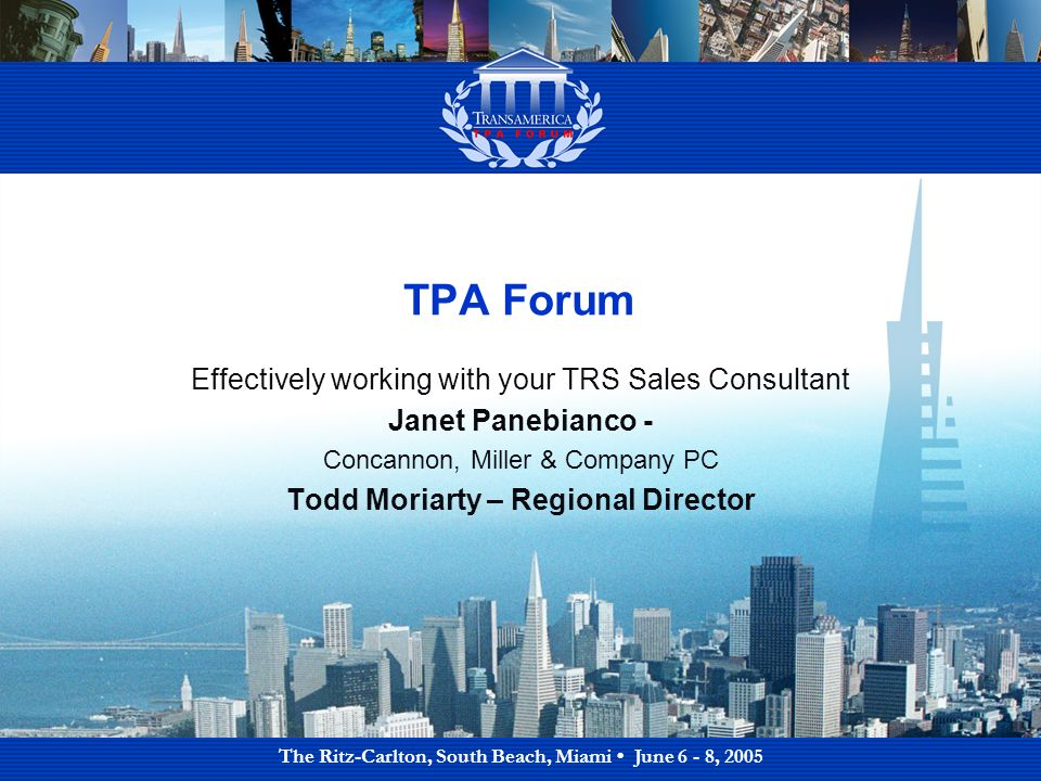 TPA Forum Effectively working with your TRS Sales Consultant Janet Panebianco - Concannon, Miller & Company PC Todd Moriarty – Regional Director