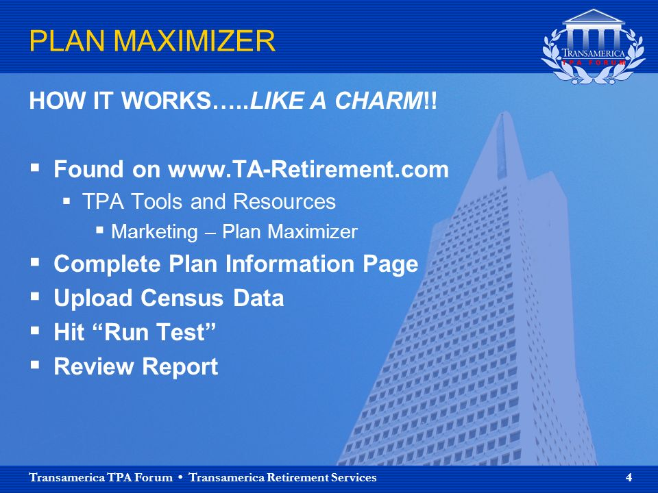 Transamerica TPA Forum Transamerica Retirement Services 4 PLAN MAXIMIZER HOW IT WORKS…..LIKE A CHARM!.