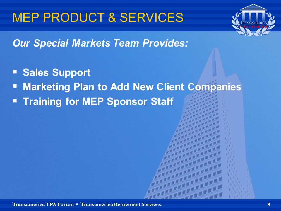 Transamerica TPA Forum Transamerica Retirement Services 8 MEP PRODUCT & SERVICES Our Special Markets Team Provides: Sales Support Marketing Plan to Add New Client Companies Training for MEP Sponsor Staff