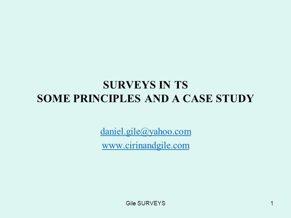 Gile SURVEYS1 SURVEYS IN TS SOME PRINCIPLES AND A CASE STUDY daniel.gile@yahoo.com www.cirinandgile.com