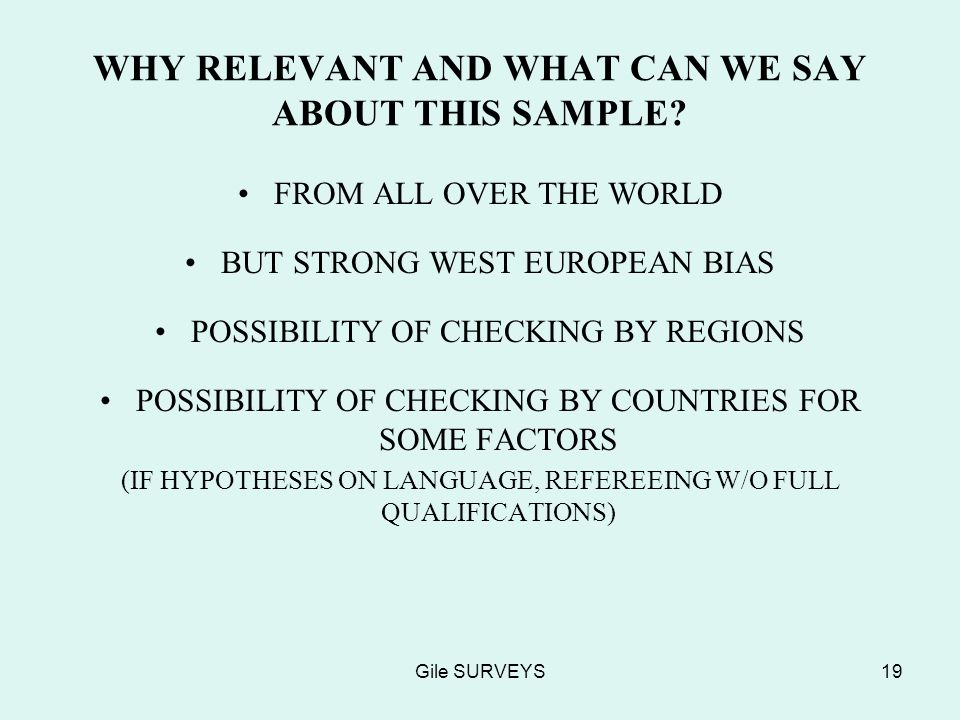 Gile SURVEYS19 WHY RELEVANT AND WHAT CAN WE SAY ABOUT THIS SAMPLE? FROM ALL OVER THE WORLD BUT STRONG WEST EUROPEAN BIAS POSSIBILITY OF CHECKING BY RE