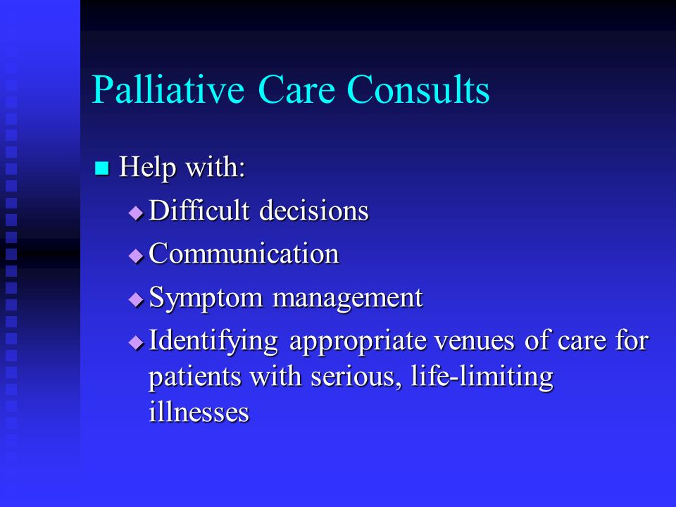 Palliative Care Consults Help with: Help with: Difficult decisions Difficult decisions Communication Communication Symptom management Symptom manageme