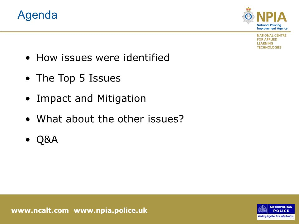 www.ncalt.com www.npia.police.uk How issues were identified The Top 5 Issues Impact and Mitigation What about the other issues.
