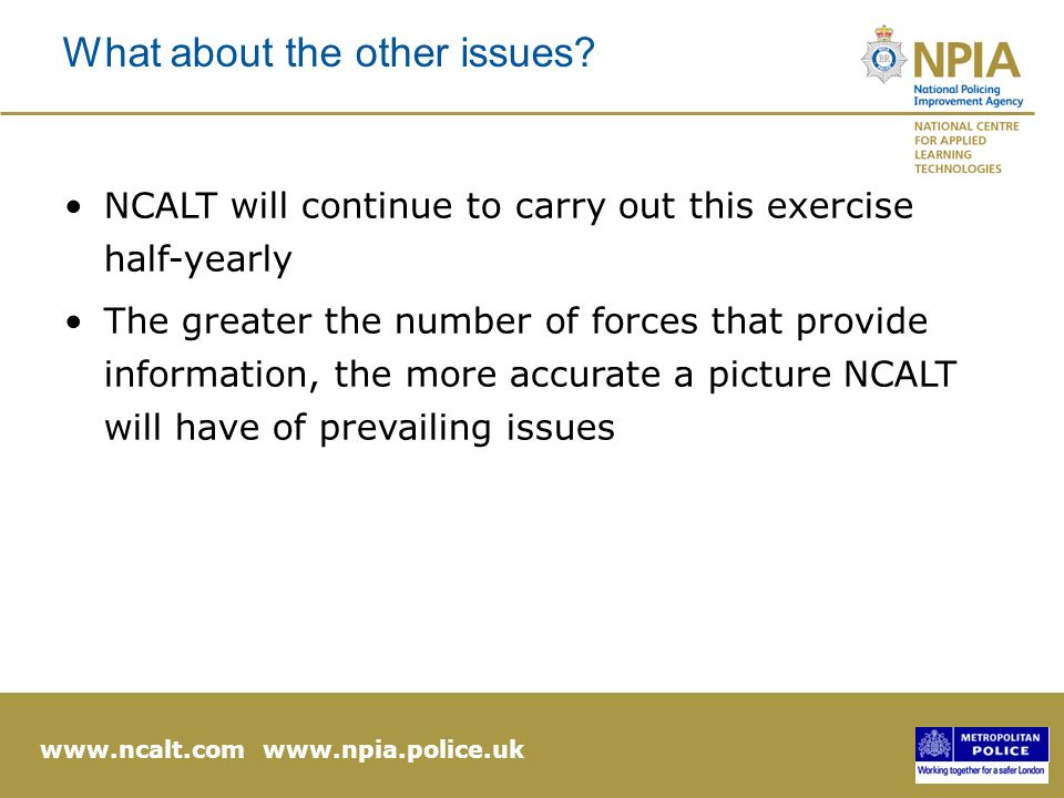 www.ncalt.com www.npia.police.uk What about the other issues.