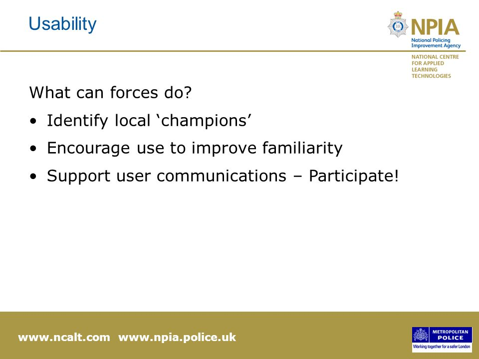 www.ncalt.com www.npia.police.uk Usability What can forces do.