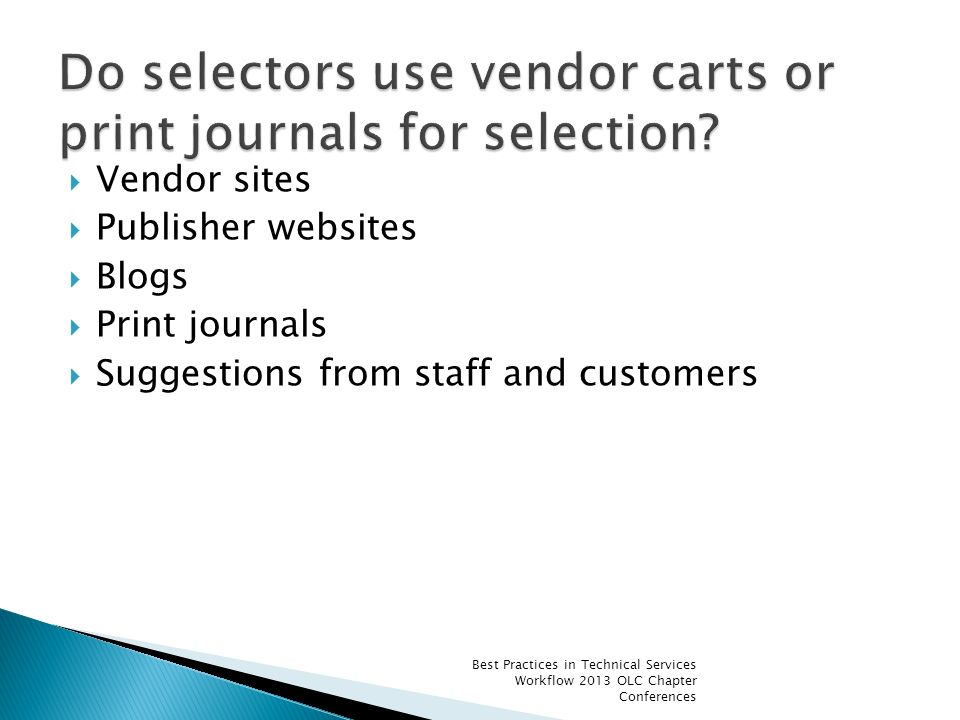 Vendor sites Publisher websites Blogs Print journals Suggestions from staff and customers Best Practices in Technical Services Workflow 2013 OLC Chapt